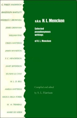 a.k.a. H.L. Mencken: Selected Pseudonymous Writings