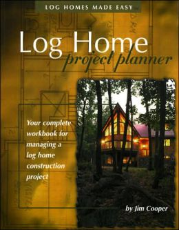 Log Home Project Planner: Your Complete Workbook for Managing a Log Home Construction Project