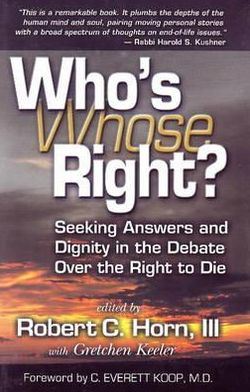Who's Right (Whose Right?): Seeking Answers and Dignity in the Debate over the Right to Die