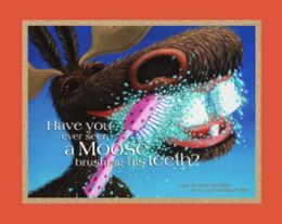 Have You Ever Seen a Moose Brushing His Teeth?