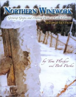 Northern Winework: Growing Grapes and Making Wine in Cold Climates