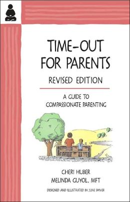 Time-out for Parents: A Compassionate Approach to Parenting