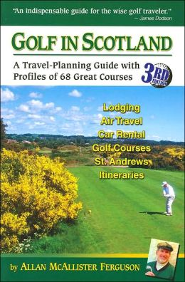 Golf in Scotland: A Travel-Planning Guide with Profiles of 68 Great Courses