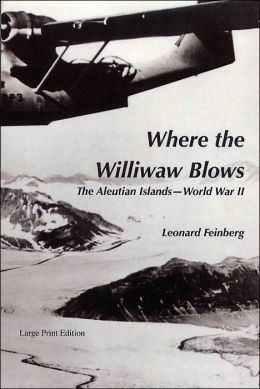 Where the Williwaw Blows: The Aleutian Islands: World War II