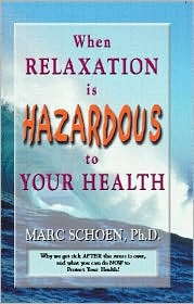 When Relaxation is Hazardous to Your Health: Why We Get Sick After the Stress is Over and What You Can Do Now to Protect Your Health