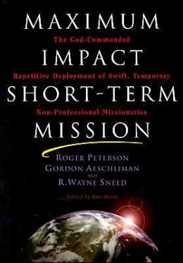 Maximum Impact Short-Term Mission: The God-Commanded Repetitive Deployment of Swift, Temporary Non-Professional Missionaries