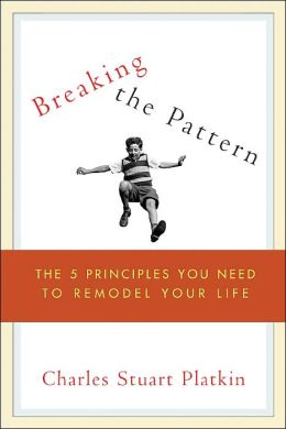 Breaking the Pattern: The Five Principles You Need to Remodel Your Life