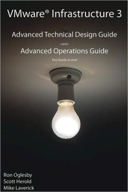 VMware Infrastructure 3: With the Advanced Operations Guide: Advanced Technical Design Guide