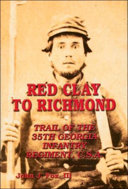 Red Clay to Richmond: Trail of the 35th Georgia Infantry Regiment, CSA