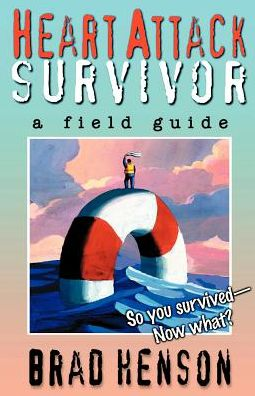 Heart Attack Survivor - a Field Guide