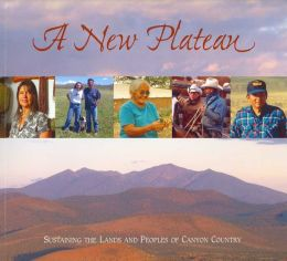 New Plateau: Sustaining the Lands and Peoples of Canyon Country