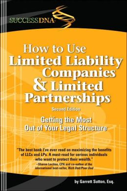 How to Use Limited Liability Companies and Limited Partnerships: Getting the Most Out of Your Legal Structure