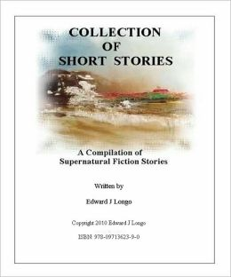 Collection of Short Stories, A Compilation of Supernatural Fiction Stories