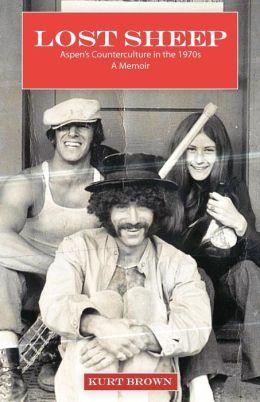 Lost Sheep: Aspen's Counterculture in the 1970s--A Memoir