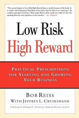 Low Risk High Rewards: Practical Prescriptions for Starting and Growing Your Business