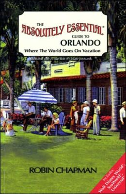Absolutely Essential Guide to Orlando: Where the World Goes on Vacation
