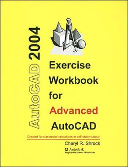 Exercise Workbook for Advanced AutoCAD 2004
