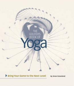 The Golfer's Book of Yoga: Bring Your Game to the Next Level