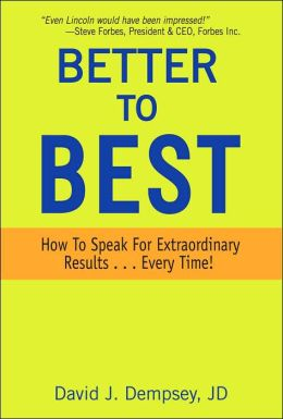 Better to Best: How to Speak for Extraordinary Results ... Every Time!