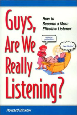 Guys, Are We Really Listening?