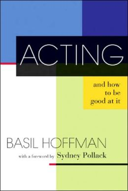 Acting and How To Be Good At It