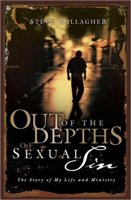 Out of the Depths of Sexual Sin: The Story of My Life and Ministry