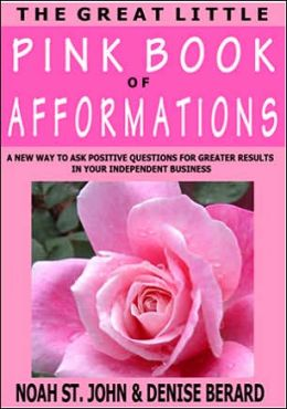 The Great Little Pink Book of Afformations: Incredibly Simple Questions for Amazingly Powerful Results in Your Independent Business