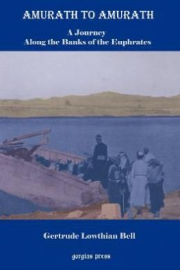Amurath To Amurath, A Five Month Journey Along The Banks Of The Euphrates