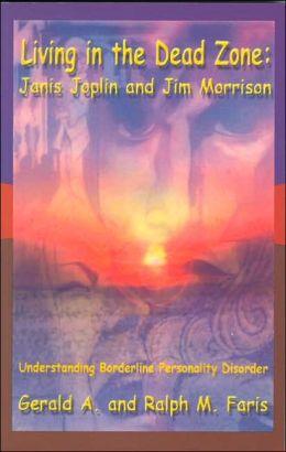 Living in the Dead Zone: Janis Joplin and Jim Morrison-Understanding Borderline Personality Disorder