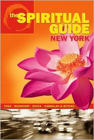 The Spiritual Guide to New York: Yoga, Buddhism, Wicca, Kabbalah & Beyond