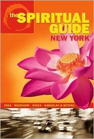 The Spiritual Guide to New York: Yoga, Buddhism, Wicca, Kabbalah & Beyond