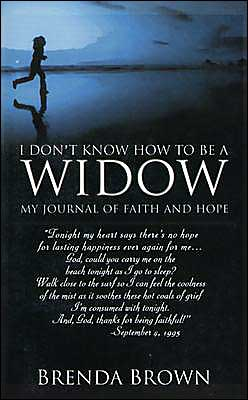 I Don't Know How to Be a Widow: My Journal of Faith and Hope