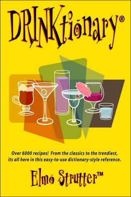 Drinktionary: The Dictionary of Cocktail Recipes