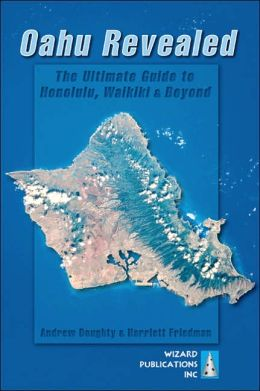 Oahu Revealed: The Ultimate Guide to Honolulu, Waikiki and Beyond by ...
