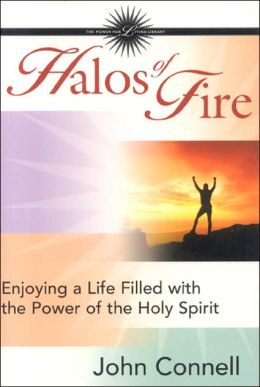 Halos of Fire: Enjoying a Life Filled with the Power of the Holy Spirit