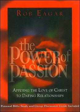 Power of Passion: Applying the Love of Christ to Dating Relationships