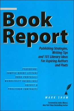 Book Report: Publishing Strategies, Writing Tips, and Literary Ideas for Aspiring Authors and Poets