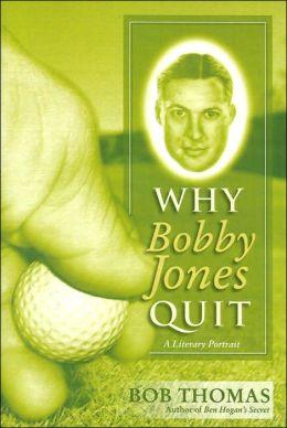 Why Bobby Jones Quit: A Literary Portrait