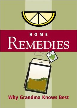 Home Remedies: Why Grandma Knows Best