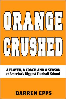 Orange Crushed: A Player, a Coach and a Season at America's Biggest Football School