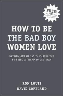 How to Be the Bad Boy Women Love: Getting Hot Women to Pursue You by Being a Hard to Get Man