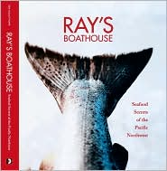 Rays Boathouse: Seafood Secrets of the Pacific Northwest