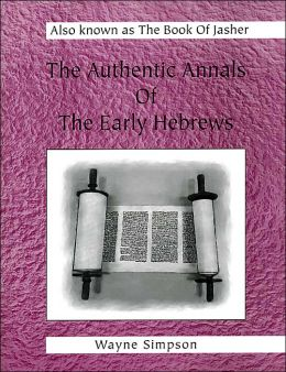The Authentic Annals of the Early Hebrews: aka The Book of Jasher