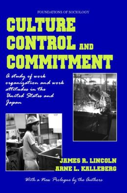 Culture, Control, and Commitment: A Study of Work Organization and Work Attitudes in the United States and Japan