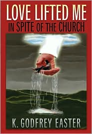 Love Lifted Me: In Spite of the Church
