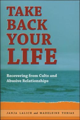Taking Back Your Life: Recovering from Cults and Abusive Relationships