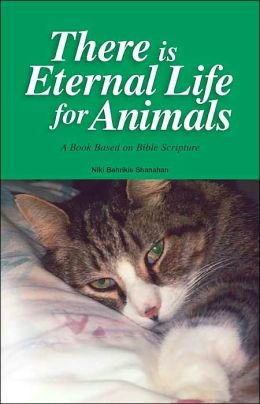There Is Eternal Life for Animals: A Book Based on Bible Scripture