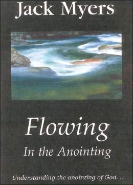 Flowing in the Anointing: Understanding the Anointing of God