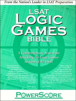 PowerScore LSAT Logic Games Bible: A Comprehensive System for Attacking the Logic Games Section of the LSAT