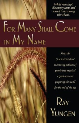 for Many Shall Come in My Name: How the Ancient Wisdom is Drawing Millions of People Into Mystical Experiences and Preparing the World for the End of the Age